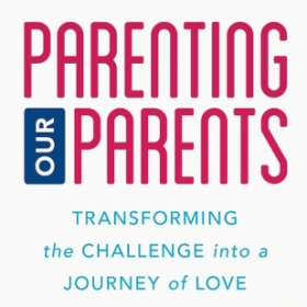 The cover image of Parenting Our Parents depicts silhouettes of elderly people supported by their caregivers. The figures are standing, using a walking, a using a wheelchair, each with a caregiver standing beside them.