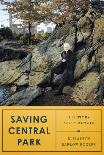 The cover of SAVING CENTRAL PARK depicts author Elizabeth Barlow Rogers leaning against a large rock outcropping in the park, with the silhouettes of skyscapers visible in the background.