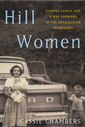 The cover of Hill Women shows black-and-white photo of a mother standing by a pickup truck holding a baby while a young boy stands alongside.