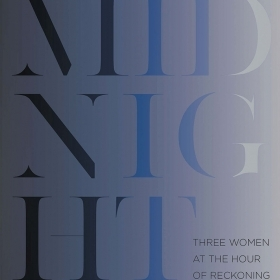 The cover of Midnight: Three Women at the Hour of Reckoning is all type, set in black letters fading to blue.