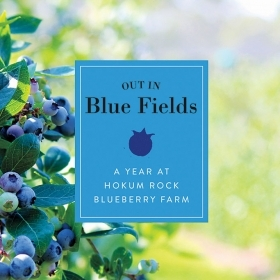 The cover of Out in Blue Fields: A Year at Hokum Roack Blueberry Farm, depicts a ripening blueberry bush.