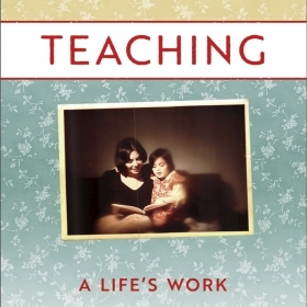 The cover of Teaching: A Life's Work features a photo of the authors reading together when Alicia Nieto López '91 was a toddler.