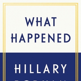 The type-only cover of this memoir reads: What Happened; Hillary Rodham Clinton.