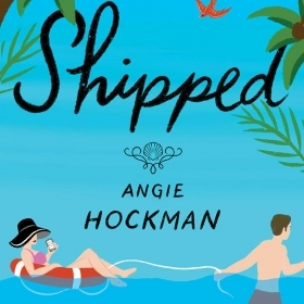 The cover of SHIPPED by Angie Hockman is an illustration showing a woman in a sun hat reclining in an inner tube and being pulled through blue water shaded by palm trees.